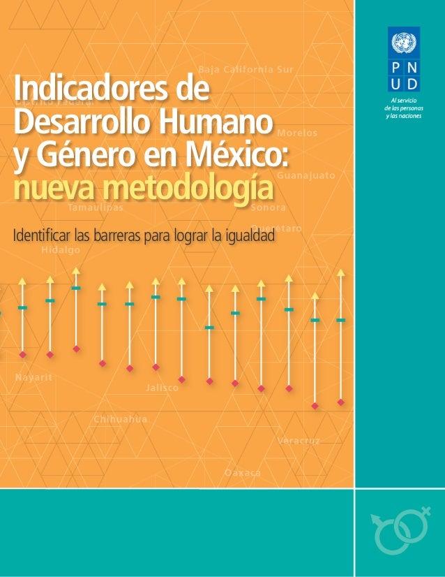 Indicadores de Desarrollo Humano y Género en México: nueva metodología Identificar las barreras para lograr la igualdad In...