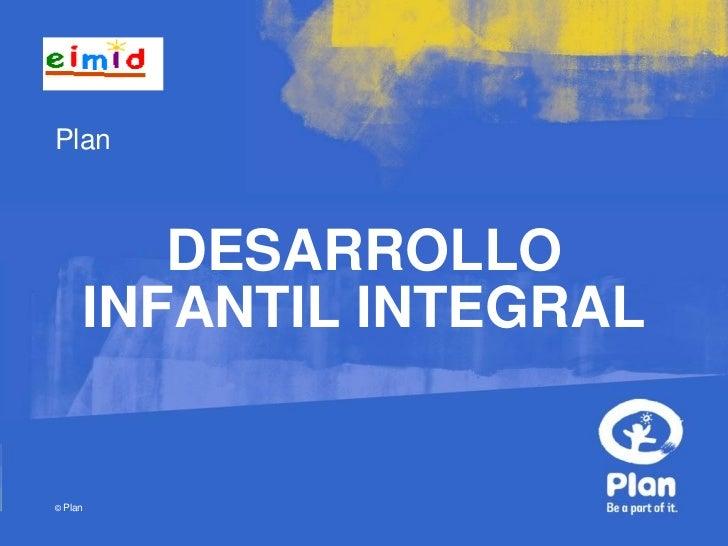 Plan        DESARROLLO     INFANTIL INTEGRAL© Plan