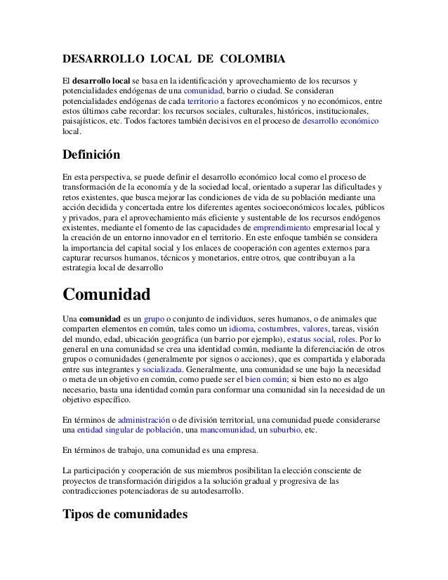 DESARROLLO LOCAL DE COLOMBIA El desarrollo local se basa en la identificación y aprovechamiento de los recursos y potencia...