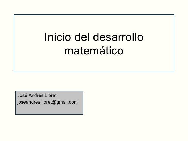 Inicio del desarrollo matemático José Andrés Lloret [email_address]