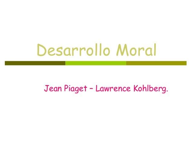 Desarrollo Moral Jean Piaget – Lawrence Kohlberg.