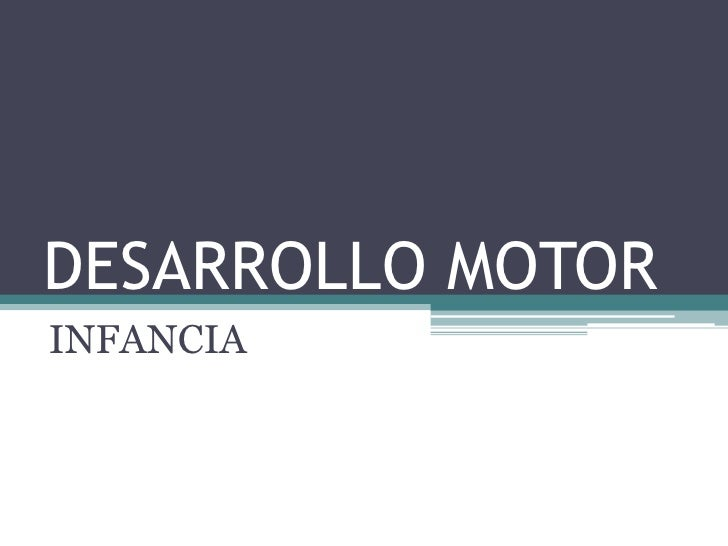 DESARROLLO MOTOR<br />INFANCIA<br />