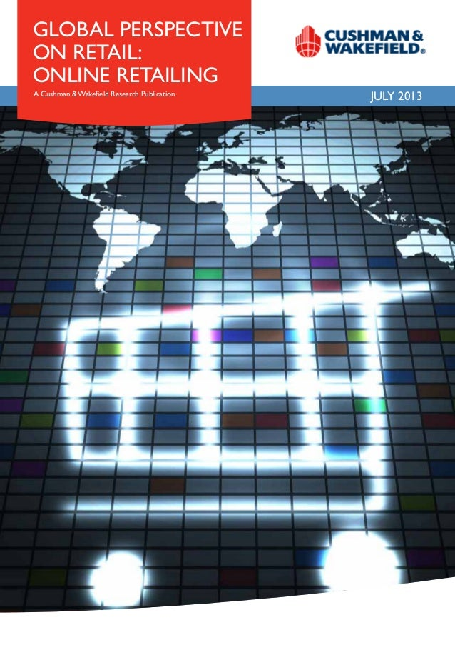 JULY 2013 global perspective on retail: online retailing A Cushman & Wakefield Research Publication