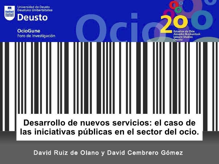 Desarrollo de nuevos servicios: el caso de las iniciativas públicas en el sector del ocio. David Ruiz de Olano y David Cem...