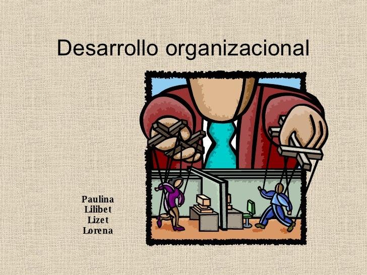 Desarrollo organizacional Paulina Lilibet Lizet Lorena