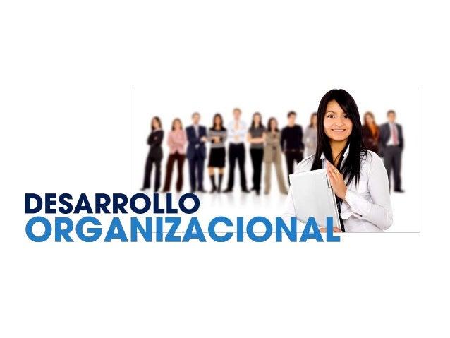 OBJETIVO GENERAL Proveer a los participantes de los conocimientos básicos del Desarrollo Organizacional como un modelo con...