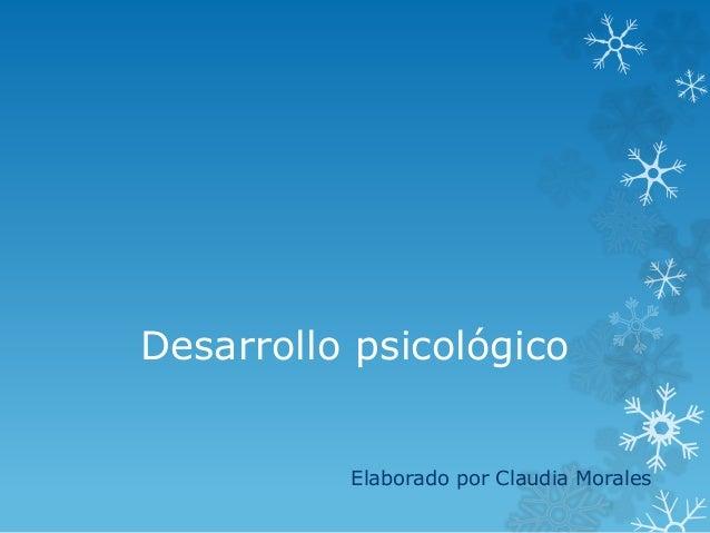 Desarrollo psicológico Elaborado por Claudia Morales