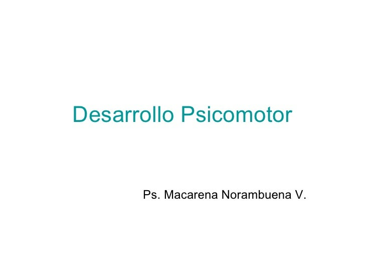 Desarrollo Psicomotor Ps. Macarena Norambuena V.