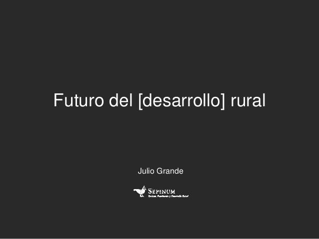 Futuro del [desarrollo] rural           Julio Grande