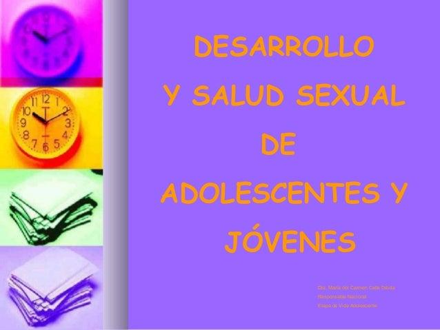 DESARROLLO Y SALUD SEXUAL DE ADOLESCENTES Y JÓVENES Dra. María del Carmen Calle Dávila Responsable Nacional Etapa de Vida ...
