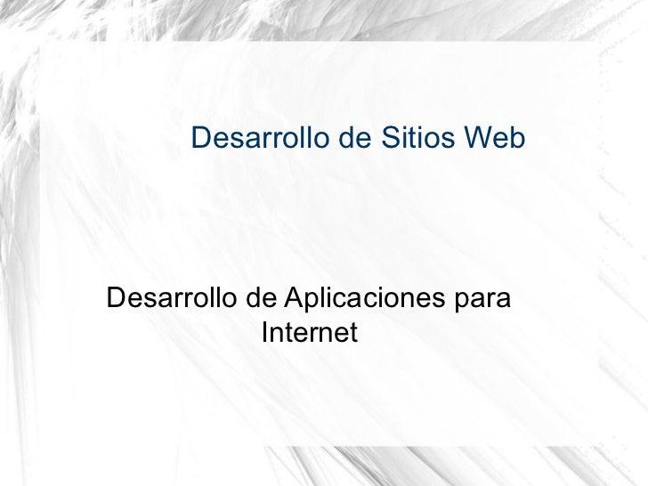 Desarrollo de Sitios WebDesarrollo de Aplicaciones para            Internet