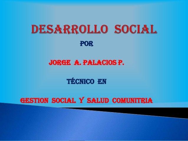 POR JORGE A. PALACIOS P. Técnico EN GESTION SOCIAL Y SALUD COMUNITRIA