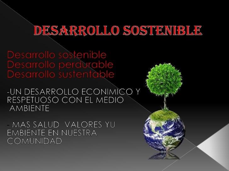 -Satisfacer las necesidades delas generaciones presentes sincomprometer las posibilidadesde las del futuro para atendersus...