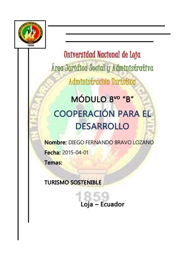 """Universidad Nacional de Loja Área Jurídica Social y Administrativa Administración Turística MÓDULO 8vo """"B"""" COOPERACIÓN PAR..."""