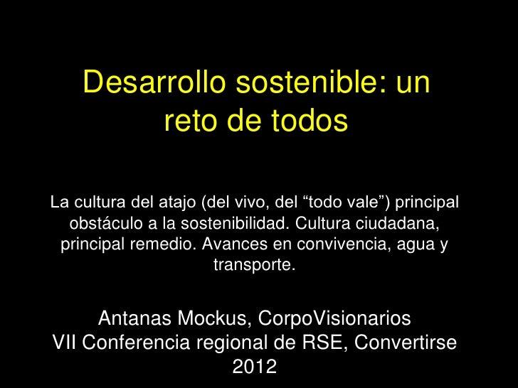 Desarrollo sostenible, un reto de todos    sr. anthanas mockus