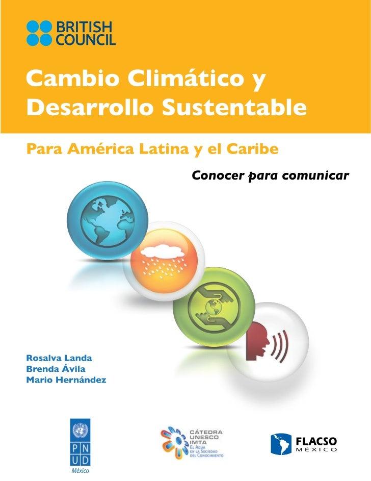 Cambio Climático yDesarrollo Sustentablepara América Latina y el Caribe                                  Conocer para comu...