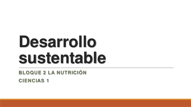 Desarrollo sustentable BLOQUE 2 LA NUTRICIÓN  CIENCIAS 1