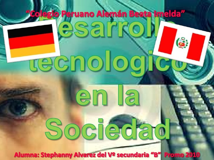 """""""Colegio Peruano Alemán Beata Imelda""""<br />Desarrollo tecnologico en la Sociedad<br />Alumna: Stephanny Alvarez del Vº sec..."""