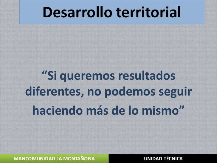 """Desarrollo territorial      """"Si queremos resultados   diferentes, no podemos seguir    haciendo más de lo mismo""""MANCOMUNID..."""