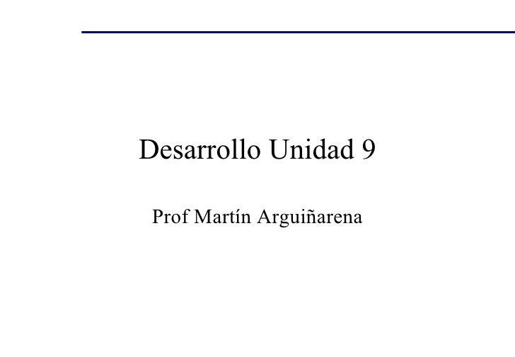 Desarrollo Unidad 9 Prof Martín Arguiñarena