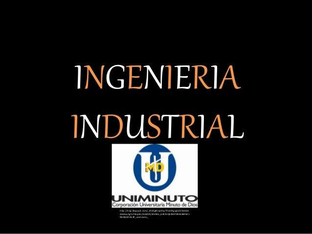 INGENIERIA INDUSTRIAL http://2.bp.blogspot.com/_ZCG5gNnpnXw/TIU3Otgcg1I/AAAAAA AAAAw/igtU7i8cpEU/S1600R/102836_GZK2UQSZBXP...