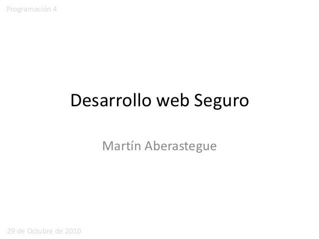 Desarrollo web Seguro Martín Aberastegue 29 de Octubre de 2010 Programación 4