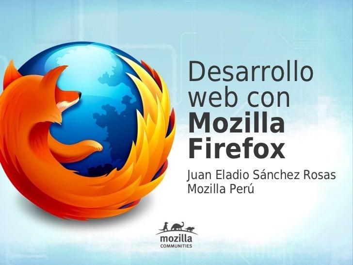 Desarrolloweb conMozillaFirefoxJuan Eladio Sánchez RosasMozilla Perú