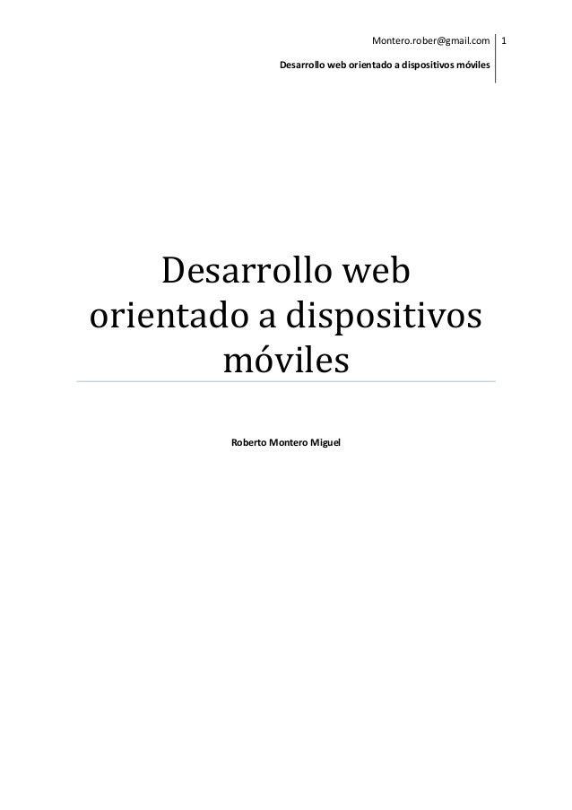 Montero.rober@gmail.com Desarrollo web orientado a dispositivos móviles 1 Desarrollo web orientado a dispositivos móviles ...