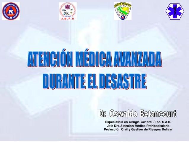 Especialista en Cirugía General - Tec. S.A.R. Jefe Div. Atención Médica PreHospitalaria Protección Civil y Gestión de Ries...