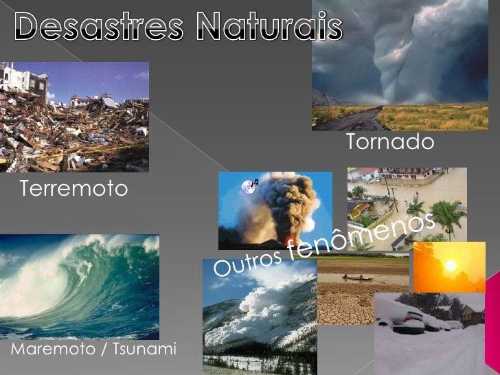 Desastres Naturais<br />Tornado<br />Terremoto<br />Outros fenômenos<br />Maremoto / Tsunami<br />