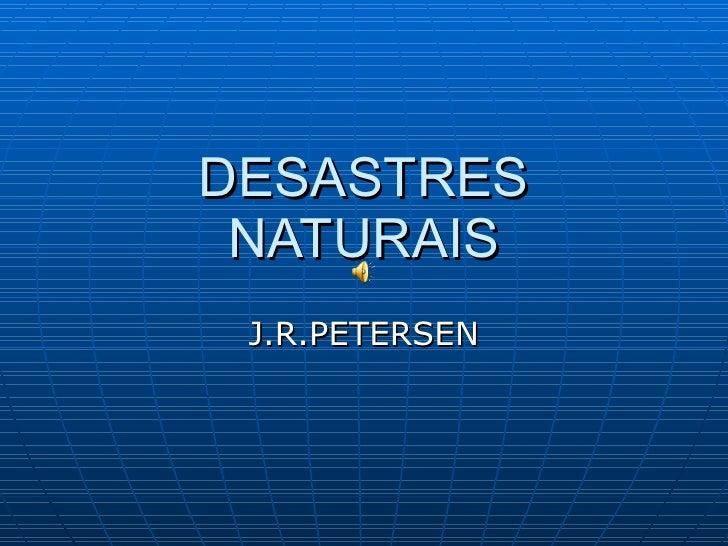 DESASTRES NATURAIS J.R.PETERSEN