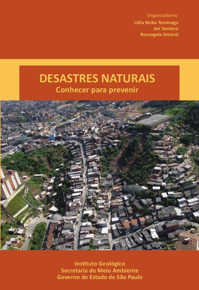 DESASTRES NATURAIS Conhecer para prevenir DESASTRESNATURAIS:conhecerparaprevenir Instituto Geológico Secretaria do Meio Am...