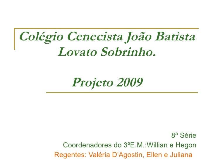 Colégio Cenecista João Batista       Lovato Sobrinho.             Projeto 2009                                            ...
