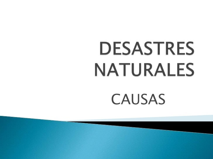 DESASTRES NATURALES<br />CAUSAS<br />