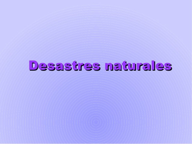 Desastres naturales etc