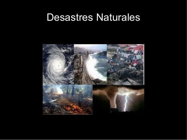 Desastres naturales y Desastres por el hombre