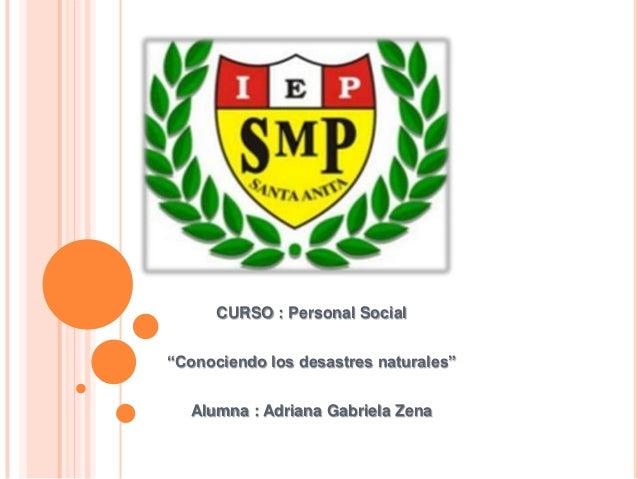 """CURSO : Personal Social """"Conociendo los desastres naturales"""" Alumna : Adriana Gabriela Zena"""