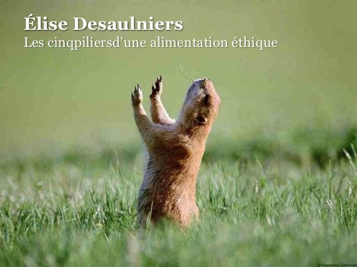 Élise Desaulniers<br />Les cinqpiliersd'une alimentation éthique<br />