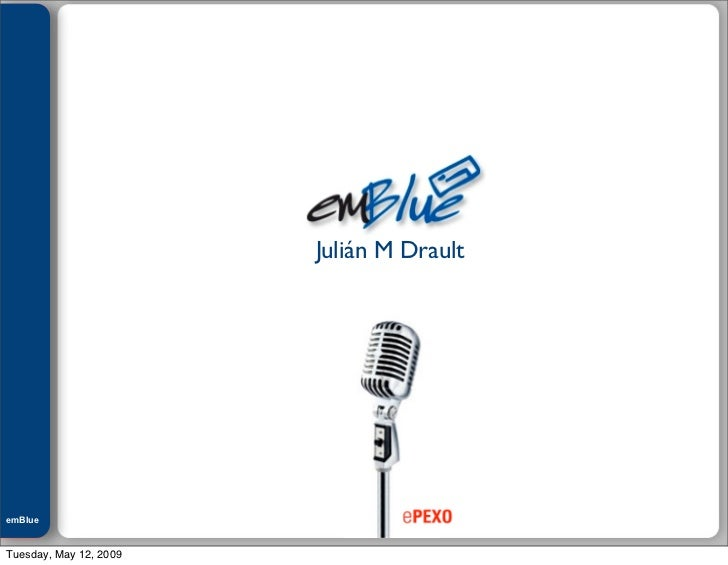 Julián M. Drault                             Julián M Drault     emBlue ePEXO   Tuesday, May 12, 2009