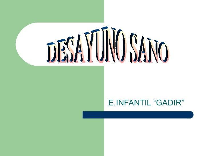 """E.INFANTIL """"GADIR"""" DESAYUNO SANO"""