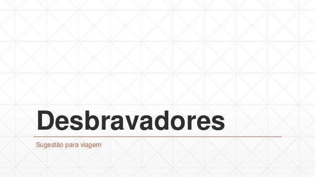 4º Desbravadores - Sugestão de Viagem!