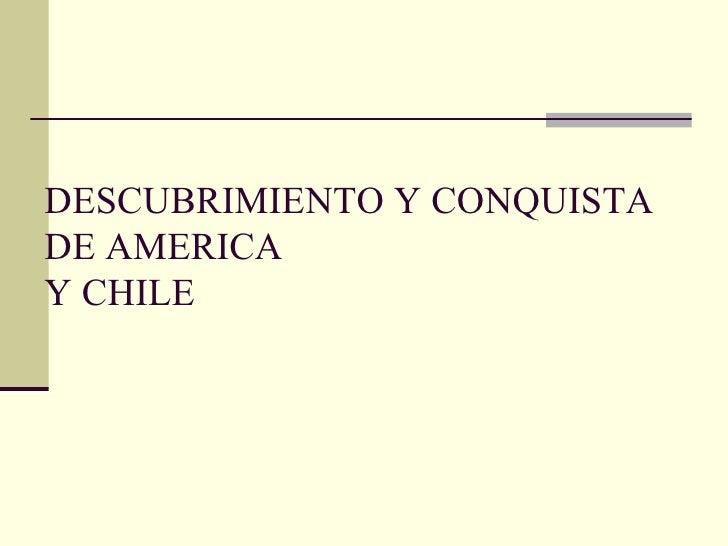 DESCUBRIMIENTO Y CONQUISTADE AMERICAY CHILE