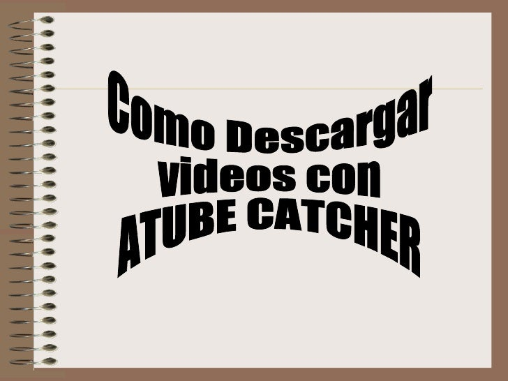Descargarvideosconatubecatcher