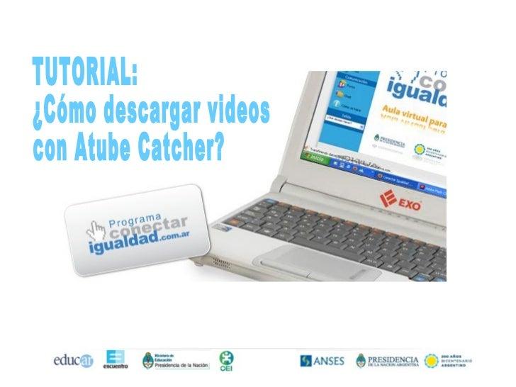 TUTORIAL: ¿Cómo descargar videos  con Atube Catcher?