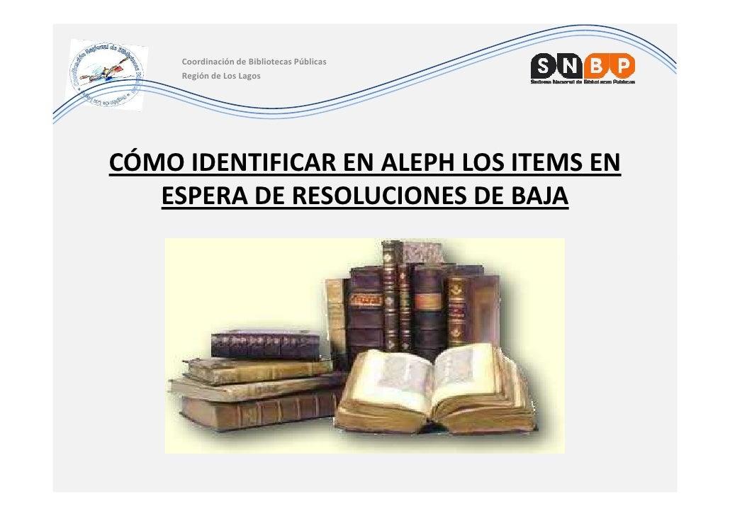 Coordinación de Bibliotecas Públicas     Región de Los LagosCÓMO IDENTIFICAR EN ALEPH LOS ITEMS EN   ESPERA DE RESOLUCIONE...