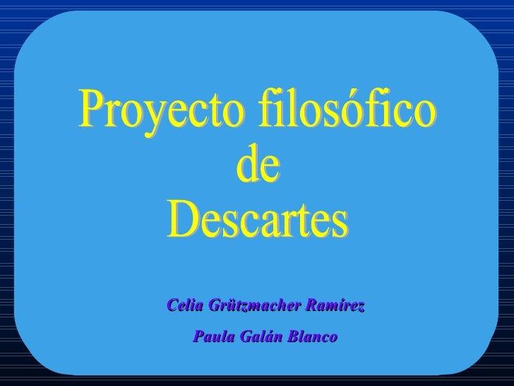Proyecto filosófico de Descartes Celia Grützmacher Ramírez Paula Galán Blanco
