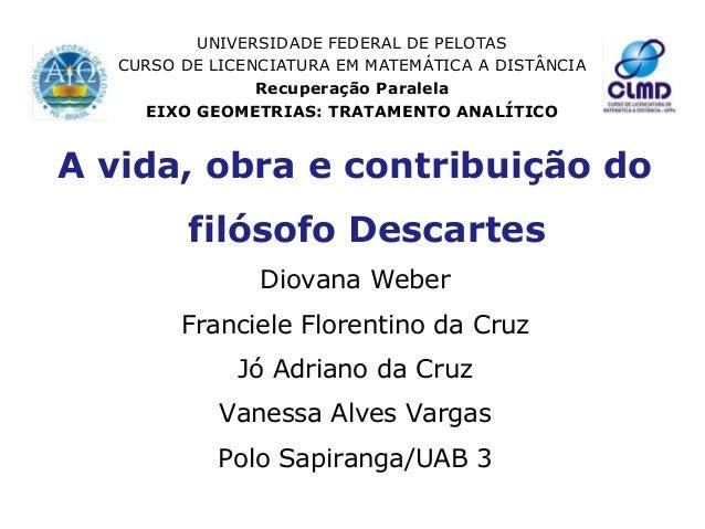 UNIVERSIDADE FEDERAL DE PELOTAS CURSO DE LICENCIATURA EM MATEMÁTICA A DISTÂNCIA Recuperação Paralela EIXO GEOMETRIAS: TRAT...