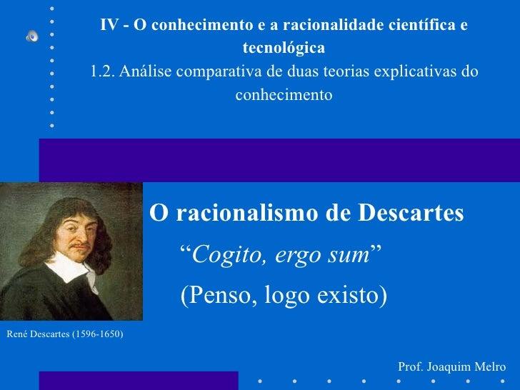 IV - O conhecimento e a racionalidade científica e                                        tecnológica                   1....