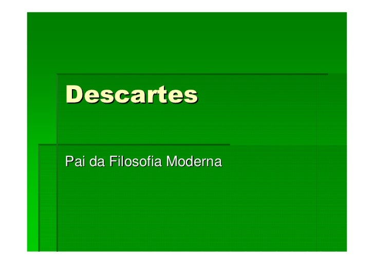 DescartesPai da Filosofia Moderna
