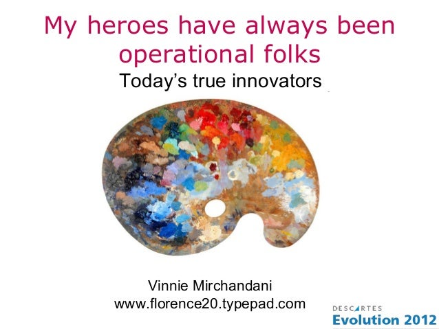 My heroes have always been     operational folks     Today's true innovators         Vinnie Mirchandani     www.florence20...